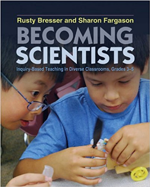 Becoming Scientists: Inquiry-Based Teaching in Diverse Classrooms, Grades 3-5 by Rusty Bresser