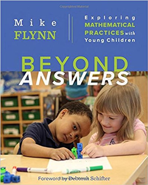 Beyond Answers: Exploring Mathematical Proctices with Young Children by Mike Flynn