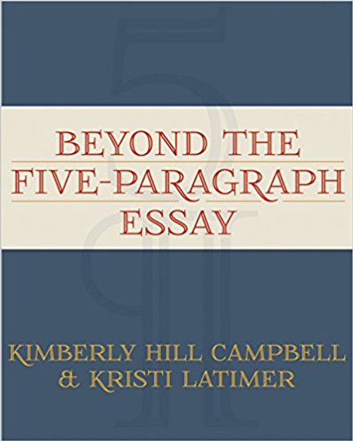 Beyond the Five Paragraph Essay by Kimberly Hill Campbell