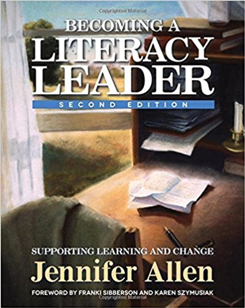 Becoming a Literacy Leader, 2nd Edition: Supporting Learning and Change by Jennifer Allen