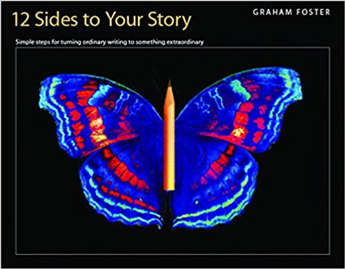 12 Sides to Your Story: Simple Steps for Turning Ordinary Writing Into Something Extraordinary by Graham Foster