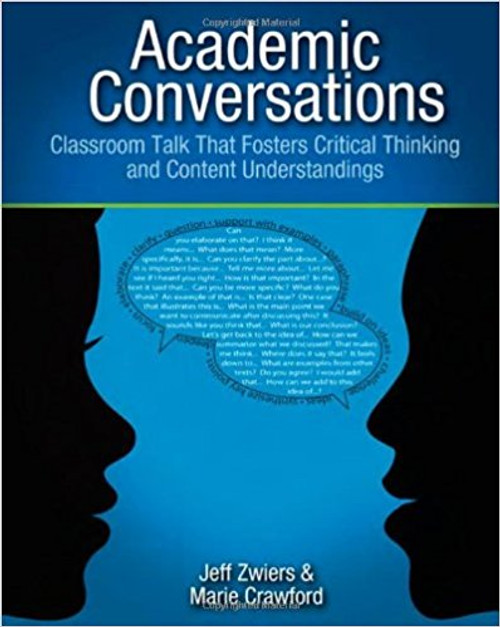 Academic Conversations: Classroom Talk That Fosters Critical Thinking and Content Understandings by Jeff Zwiers