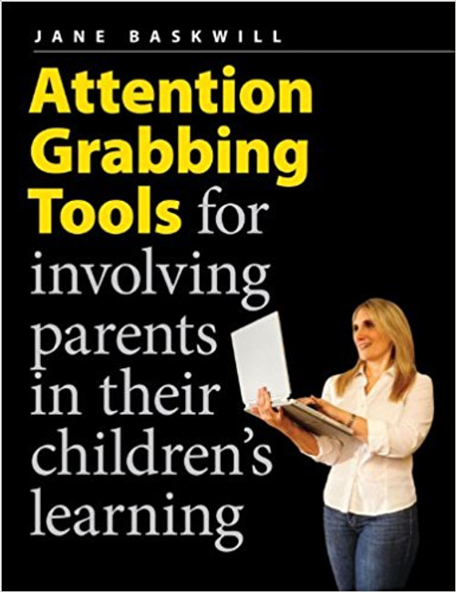Attention Grabbing Tools for Involving Parents in Their Children's Learning by Jane Baskwill