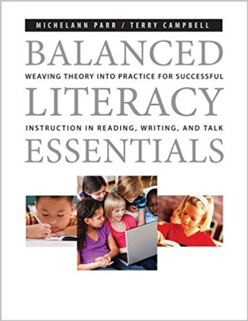 Balanced Literacy Essentials: Weaving Theory Into Practice for Successful Instruction in Reading, Writing, and Talk by Michelann Parr