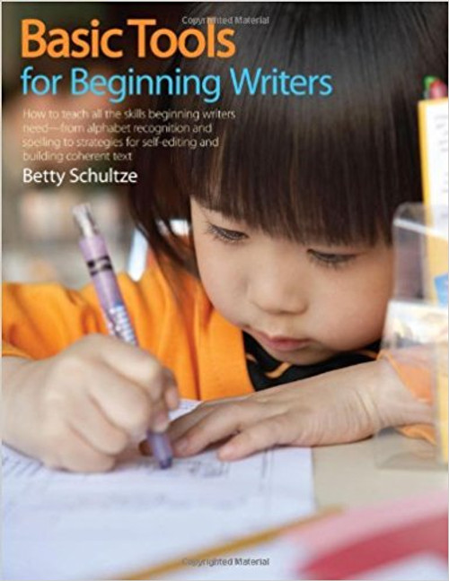 Basic Tools for Beginning Writers: How to Teach All the Skills Beginning Writers Need -- From Alphabet Recognition and Spelling to Strategies for Self by Betty Schultze