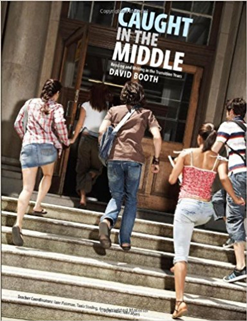 Caught in the Middle: Reading and Writing in the Transition Years by David Booth