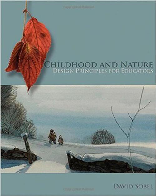 Childhood and Nature: Design Principles for Educators by David Sobel