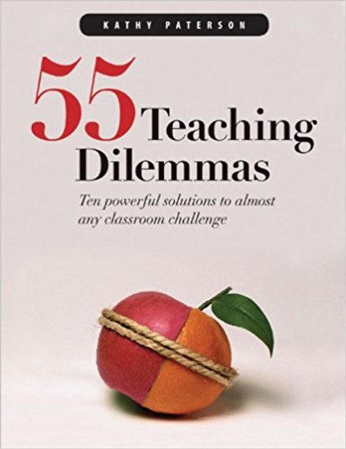 55 Teaching Dilemmas: Ten Powerful Solutions to Almost Any Classroom Challenge by Kathy Paterson