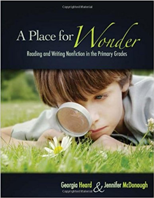 A Place for Wonder: Reading and Writing Nonfiction in the Primary Grades by Georgia Heard