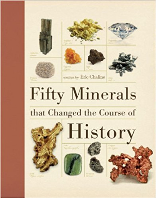 Fifty Minerals That Changes the Course of History by Eric Chaline