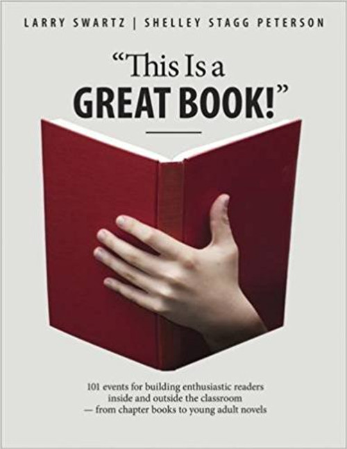 """This Is a Great Book!"": 101 Events for Building Enthusiastic Readers Inside and Outside the Classroom-From Chapter Books to Young Adult Novels by Larry Swartz"
