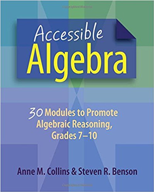 Accessible Algebra: 30 Modules to Promote Algebraic Reasoning, Grades 7-10 by Anne Collins