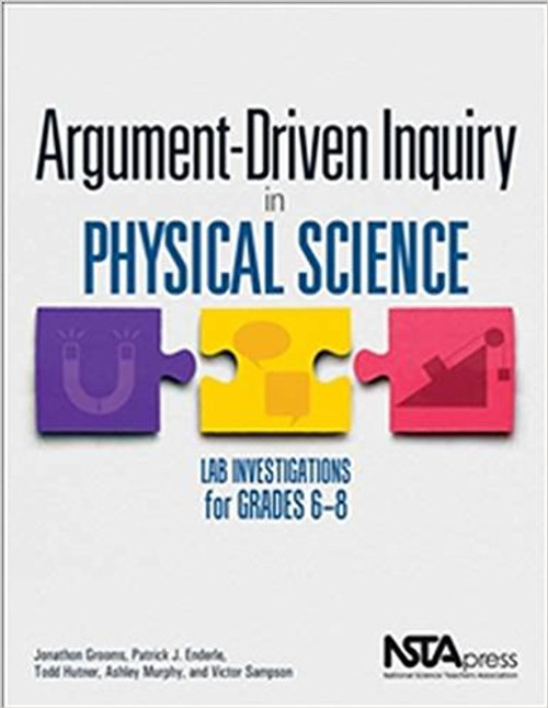 Argument-Driven Inquiry in Physical Science: Lab Investigations for Grades 6-8 by Jonathon Grooms