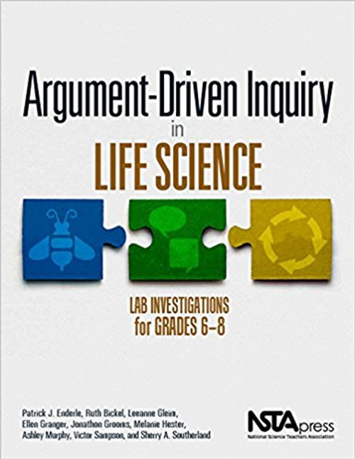 Argument-Driven Inquiry in Life Science: Lab Investigations for Grades 6-8 by Patrick Enderle
