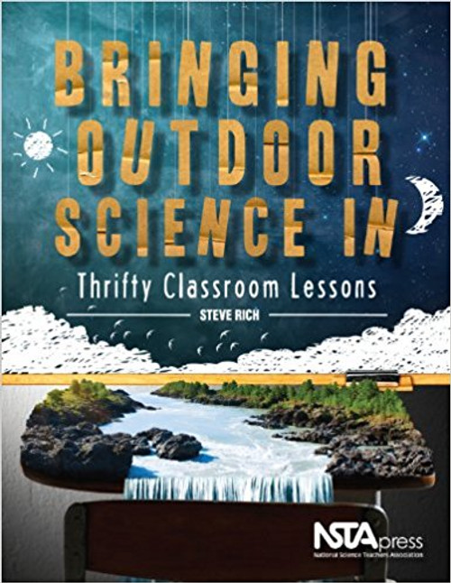 Bringing Outside Science In: Thrifty Classroom Lessons by Steve Rich