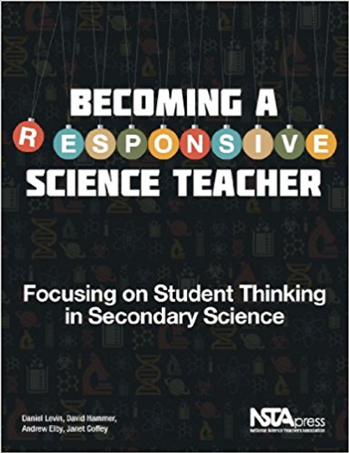 Becoming a Responsive Science Teacher: focusing on Student Thinking in Secondary Science by Daniel Levin