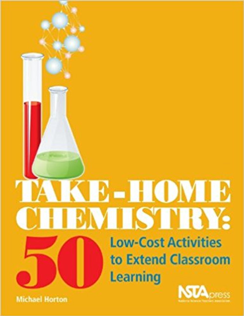 The Take-Home Chemistry: 50 Low-Cost Activities to Extend Classroom Learning by Michael Horton