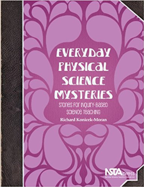 Everyday Physical Science Mysteries: Stories for Inquiry-Based Science Teaching by Richard Konieck-Moran
