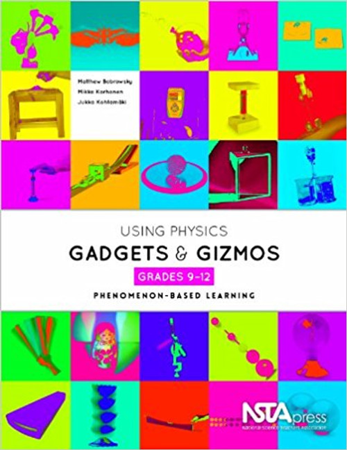 Using Physics Gadgets and Gizmos, Grades 9-12: Phenomenon-Based Learning by Matthew Bobrowsky