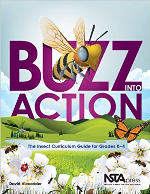 Buzz Into Action: The Insect Curriculum Guide for Grades K-4 by David Alexander