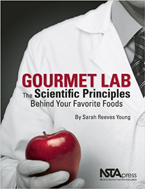 Gourmet Lab: the Scientific Principles Behind your Favorite Foods by Sarah Young