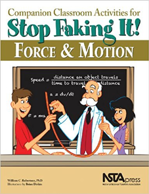 Companion Classroom Activities for Stop Faking It! Force and Motion by William C Robertson