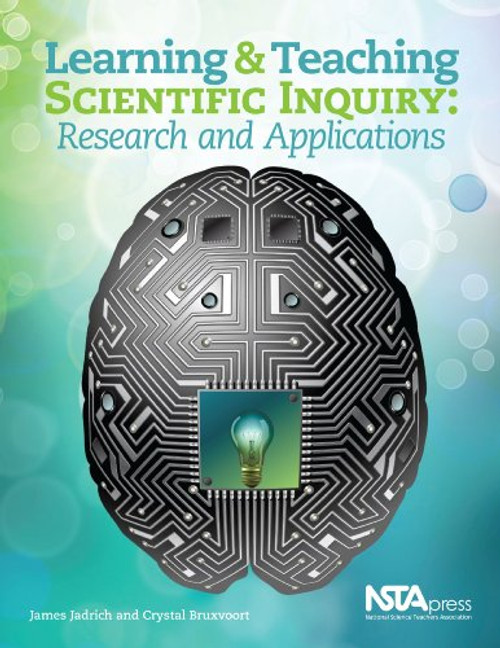 Learning and Teaching Scientific Inquiry: Research and Applications by James Jadrich