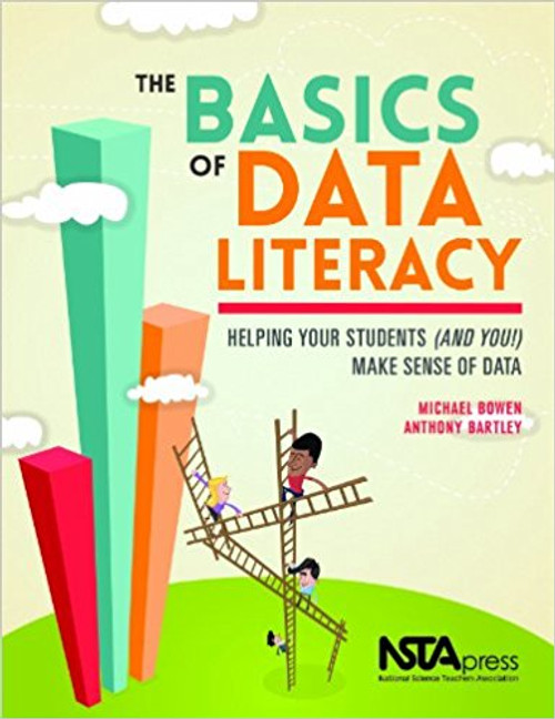 The Basics of Data Literacy: Helping You Students (and You!) Make Sense of Data by Michael Bowen
