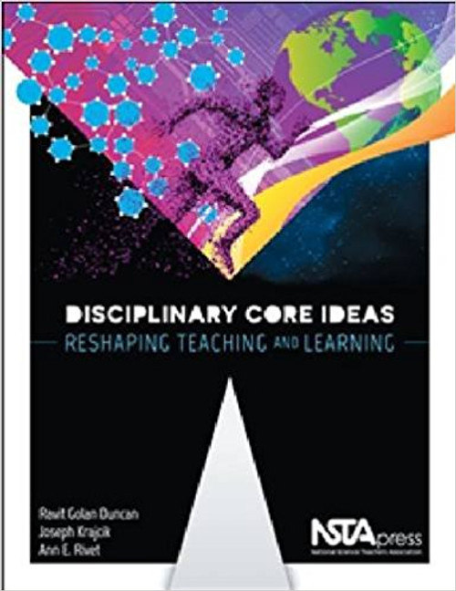 Disciplinary Core Ideas: Reshaping Teaching and Learning by Ravit Golan Duncan