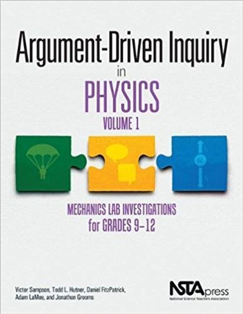 Argument-Driven Inquiry in Physics, Volmue 1: Mechanics Lab Investiagtions for Grades 9-12 by Victor Sampson