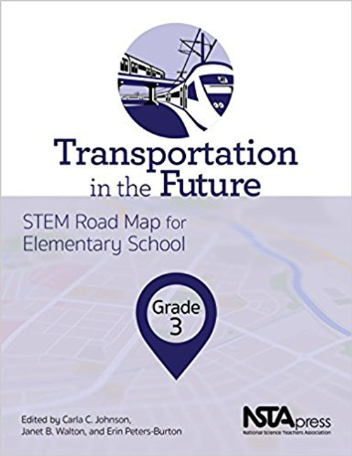 Transportation in the Future, Grade 3: STEM Road Map for Elementary School by Carla C Johnson