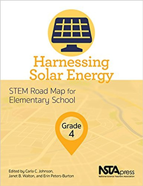 Harnessing Solar Energy, Grade 4: STEM Road Map for Elementary School by Carla C Johnson