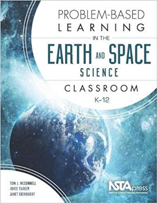 Problem-Based Learning in the Earth and Space Science Classroom, K-12 by Tom J McConnell