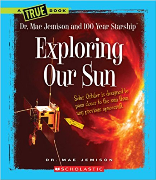 Exploring Our Sun by Mae Jemison