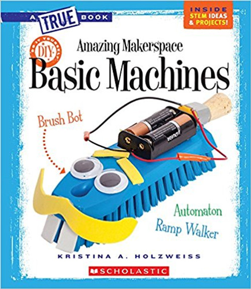Amazing Makerspace DIY Basic Machines by Kristina Holzweiss