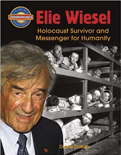 Elie Wiesel: Holocaust Survivor and Messenger for Humanity by Diane Dakers