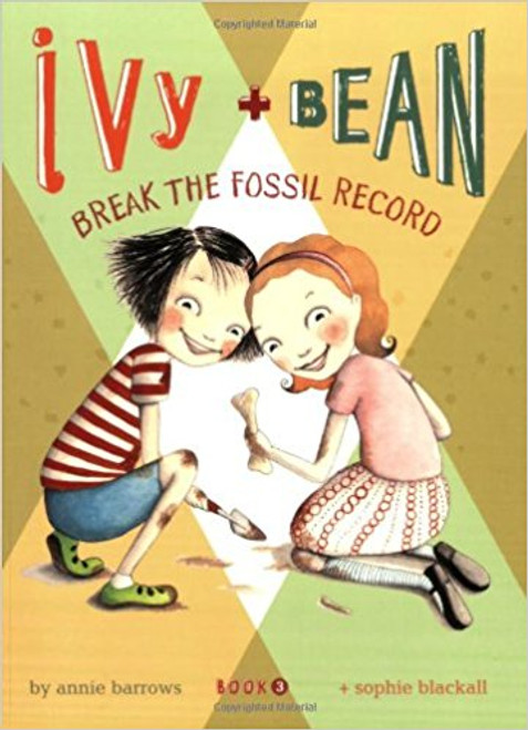 Ivy & Bean Break the Fossil Record by Annie Barrows