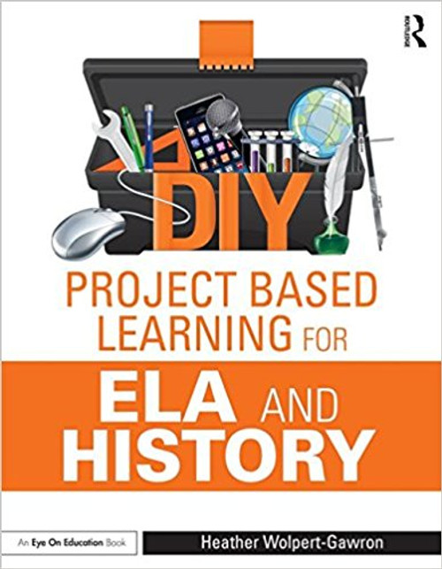 DIY Project-Based Learning in Ela and History by Heather Wolpert-Gawron