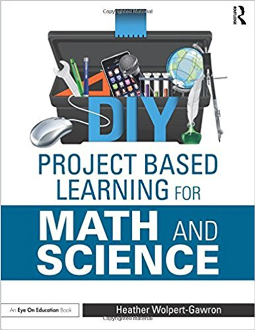 DIY Project Based Learning for Math and Science by Heather Wolpert-Gawron