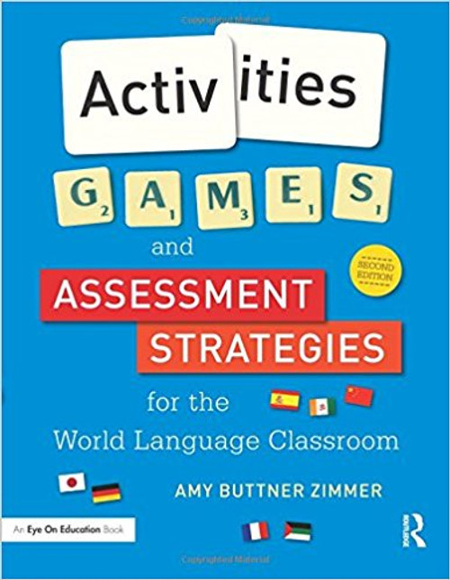 Activities, Games, and Assessment Strategies for the World Language Classroom by Amy Buttner Zimmer