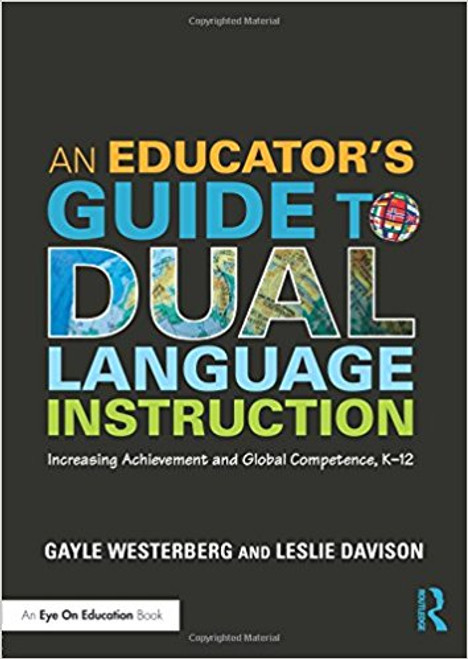 An Educator's Guide to Dual Language Instruction: Increasing Achievement and Global Competence, K-12 by Gayle Westerberg