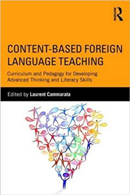 Content-Based Foreign Language Teaching: Curriculum and Pedagogy for Developing Advanced Thinking and Literacy Skills by Laurent Cammarata