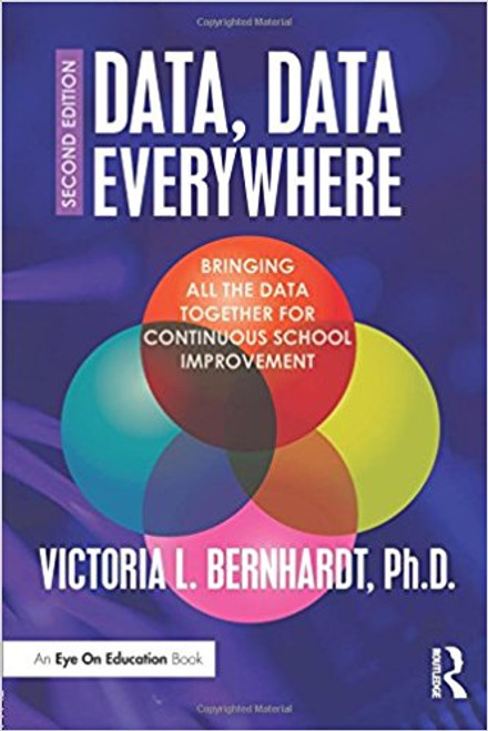 Data, Data Everywhere: Bringing All the Data Together for Continuous School Improvement by Victoria L Bernhardt
