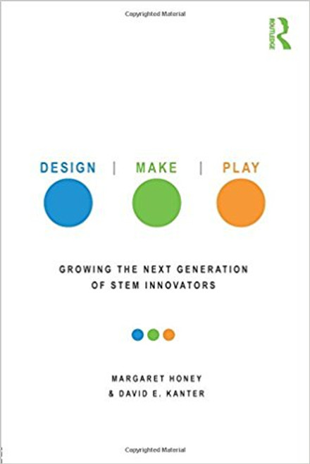 Design, Make, Play: Growing the Next Generation of Stem Innovators by Margaret Honey