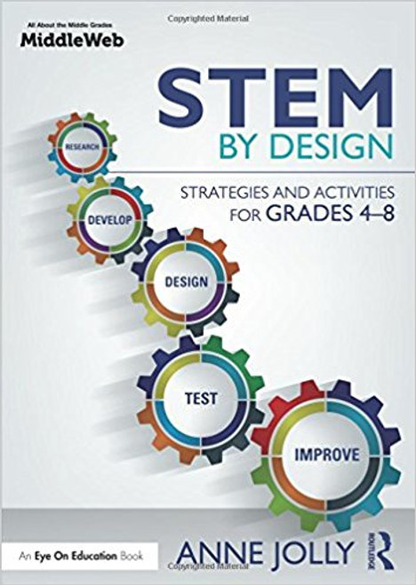 Stem by Design: Strategies and Activities for Grades 4-8 by Anne Jolly