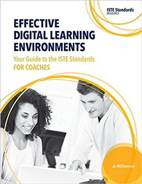 Effective Digital Learning Environments: Your Guide to the Iste Standards for Coaches by Jo Williamson