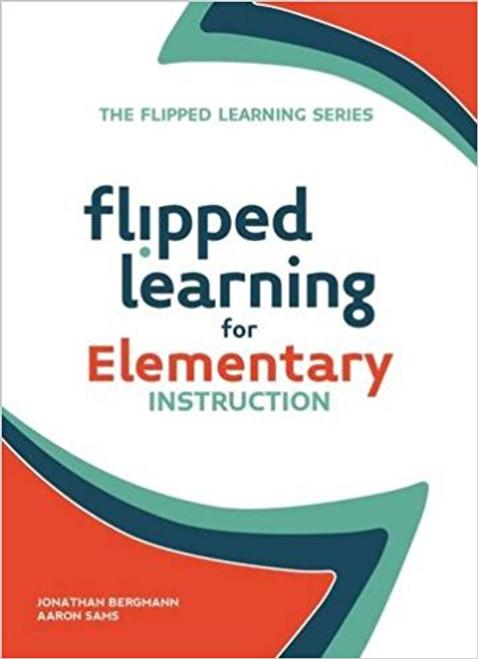 Flipped Learning for Elementary Instruction by Jonathan Bergmann