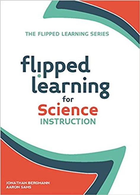 Flipped Learning for Science Instruction by Jonathan Bergmann
