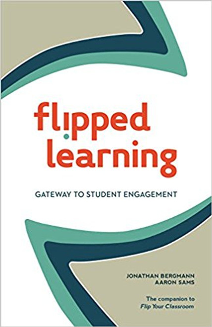 Flipped Learning: Gateway to Student Engagement by Jonathan Bergmann