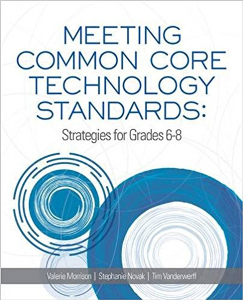 Meeting Common Core Technology Standards: Strategies for Grades 6-8 by Valerie Morrison